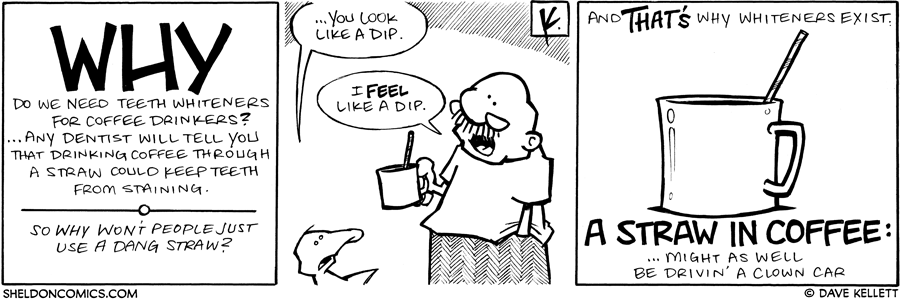 strip for June / 16 / 2009 - Why do we need teeth whiteners for coffee drinkers?