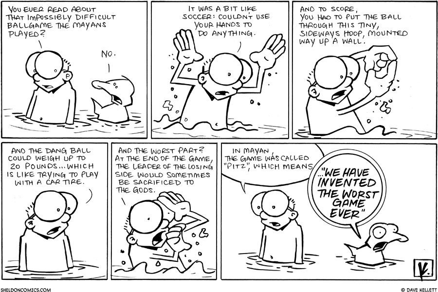 strip for April / 12 / 2010 - You ever read about that impossibly difficult ballgame the Mayans played?