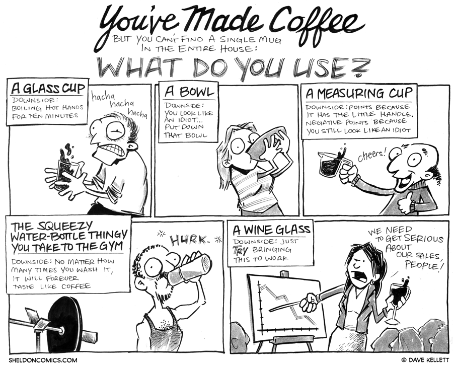 strip for January / 7 / 2013 - What do you do when you can't find a coffee mug and just made coffee?