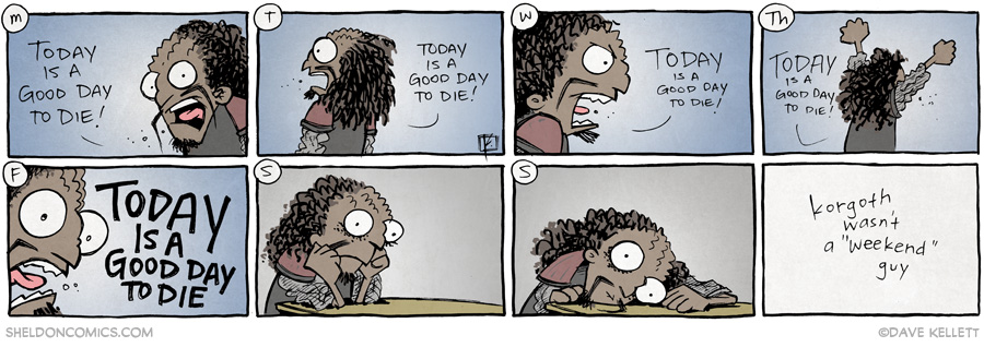strip for July / 22 / 2014 - Saturday & Sunday are not good days to die